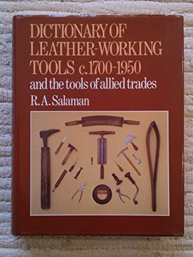 9780026067409: Dictionary of Leather-Working Tools, C. 1700-1950, and the Tools of Allied Trades
