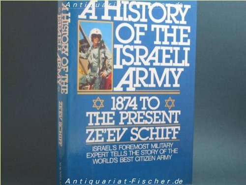9780026071406: A History of the Israeli Army: 1874 to the Present- Israel's Foremost Military Expert Tells the Story of The Worlds Best Citizen Army
