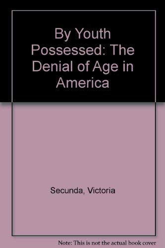 9780026071604: By Youth Possessed: The Denial of Age in America