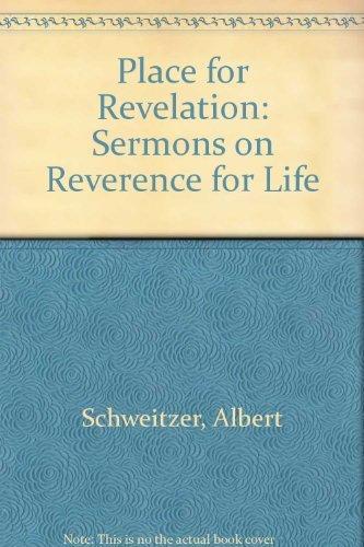 Place for Revelation: Sermons on Reverence for: Schweitzer, Albert