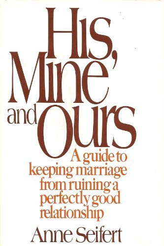 9780026090308: His, Mine, and Ours: A Guide to Keeping Marriage from Ruining a Perfectly Good Relationship