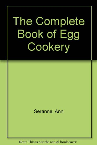 THE COMPLETE BOOK OF EGG COOKERY: 250 Easy-To-Prepare Recipes for All Occasions