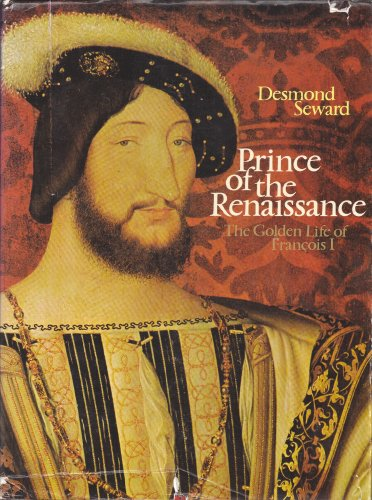 9780026097000: PRINCE OF THE RENAISSANCE: THE LIFE OF FRAN??OIS 1