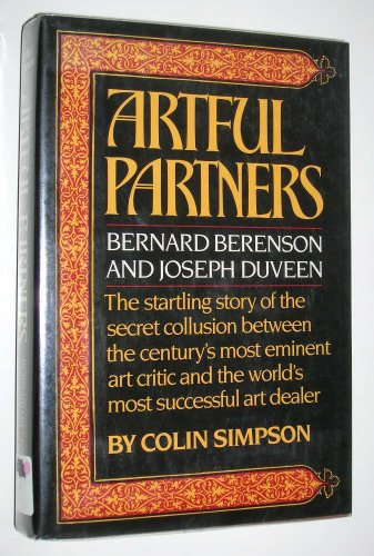 Artful Partners: Bernard Berenson and Joseph Duveen The Startling Story of the Secret Collusion b...