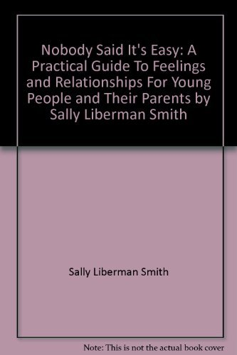 9780026119207: Nobody Said It's Easy: A Practical Guide to Feelings and Relationships for Young People and Their Parents