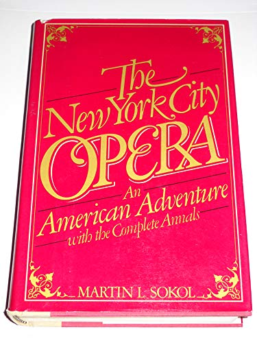 New York City Opera: An American Adventure: Sokol, Martin L.