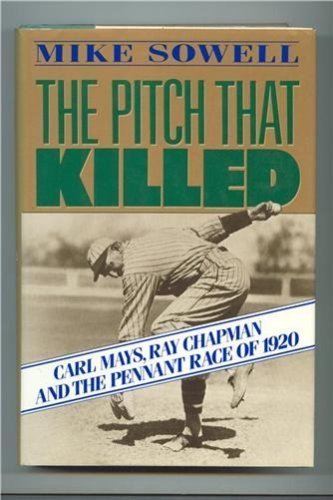 The Pitch That Killed: Carl Mays, Ray Chapman and the Pennant Race of 1920