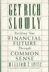 Get Rich Slowly: Building Your Financial Future Through Common Sense: Spitz, William T.