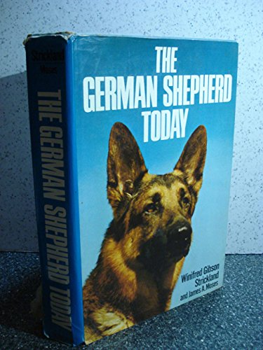 The German Shepherd Today: Strickland, Winifred;Moses, James Anthony