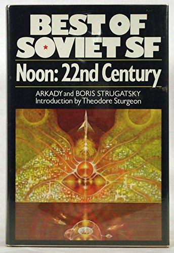 Noon: 22nd Century: Arkady Strugatsky; Boris Strugatsky