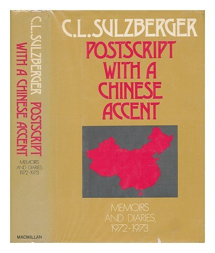 9780026153201: Postscript with a Chinese Accent; Memoirs and Diaries, 1972-1973 [By] C. L. Sulzberger