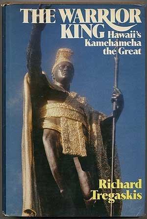 The Warrior King: Hawaii's Kamehameha the Great: Tregaskis, Richard William