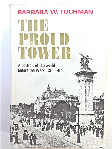 9780026203005: The Proud Tower: A Portrait of the World before the War, 1890-1914