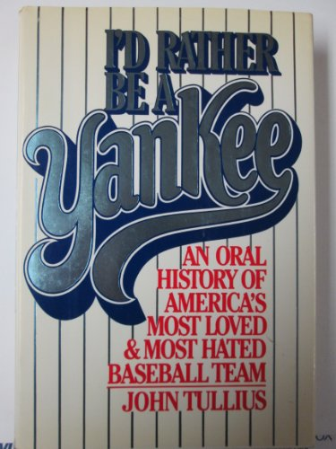9780026204101: I'd Rather Be a Yankee: An Oral History of America's Most Loved & Most Hated Baseball Team