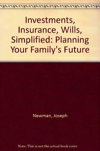 Investments, Insurance, Wills, Simplified: Planning Your Family's Future (9780026210003) by Joseph Newman
