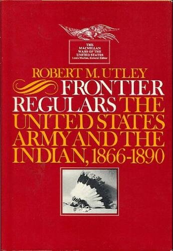 9780026212502: Frontier Regulars: The United States Army and the Indian, 1866-1891
