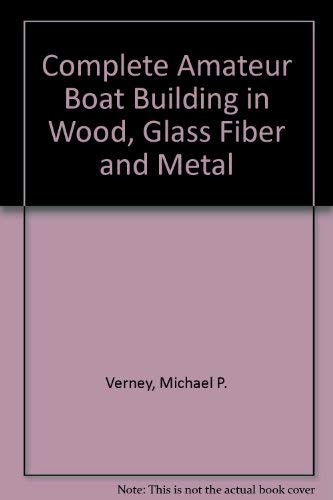 9780026218801: Complete Amateur Boat Building in Wood, Glass Fiber and Metal