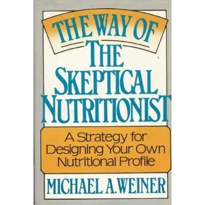 The Way of the Skeptical Nutritionist: Michael A. Weiner