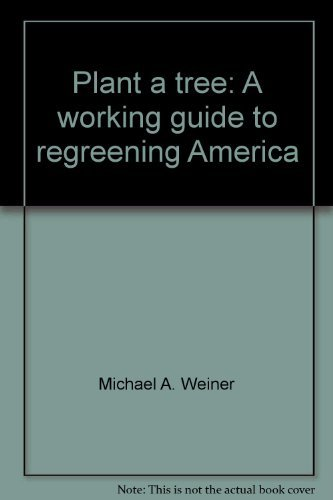 9780026256605: Plant a tree: A working guide to regreening America