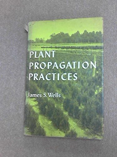 Plant Propagation Practices: James S. Wells