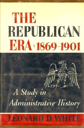 9780026268608: The Republican Era, A Study in Administrative History, 1869-1901