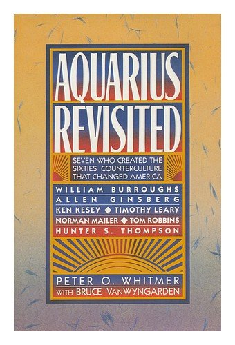 9780026276702: Aquarius Revisited: Seven Who Created the Sixties Counterculture That Changed America : William Burroughs, Allen Ginsberg, Ken Kesey, Timothy Leary,