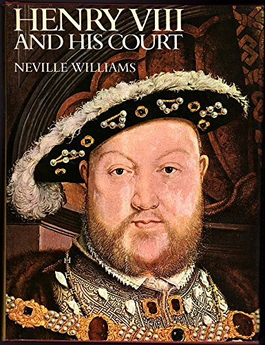 Henry VIII and His Court (0026291002) by Neville Williams