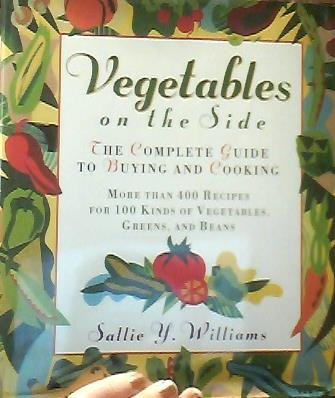 9780026291156: Vegetables on the Side: The Complete Guide to Buying and Cooking
