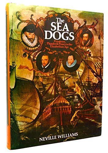 9780026291200: The Sea Dogs: Privateers, Plunder and Piracy in the Elizabethan Age