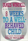 9780026302357: 8 Weeks to a Well-Behaved Child: A Failsafe Program for Toddlers Through Teens