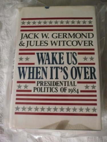 9780026307109: Wake Us When It's over: Presidential Politics of 1984