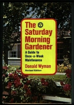 The Saturday morning gardener;: A guide to once-a-week maintenance: Wyman, Donald
