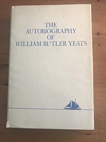 9780026327107: The Autobiography of William Butler Yeats: Consisting of Reveries over Childhood and Youth