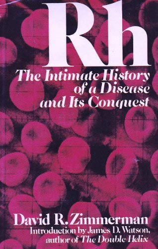 Rh: the intimate history of a disease: Zimmerman, David R.
