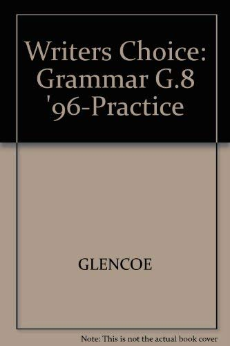 Writers Choice: Grammar G.8 '96-Practice (9780026355636) by GLENCOE