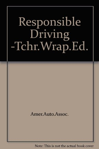 Responsible Driving -Tchr.Wrap.Ed. by Amer.Auto.Assoc.: Amer.Auto.Assoc.