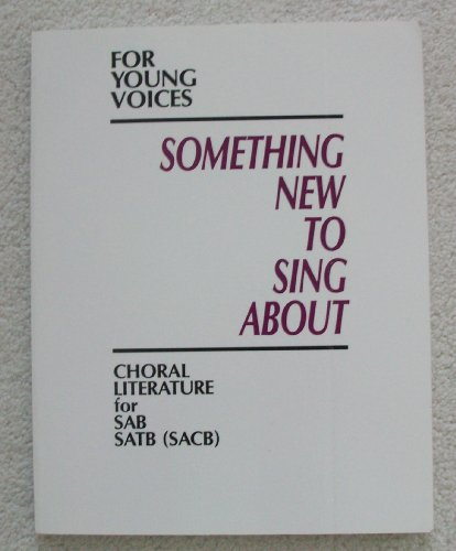 9780026420709: Something New to Sing about for Young Voices: Songbook 1 Sab, Satb(Sacb): A Performance Based Program for Junior High School Students