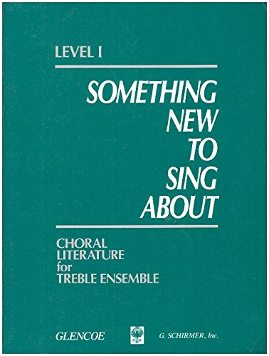 9780026421027: Something New to Sing About : Level 1, Choral Literature for Treble Ensemble