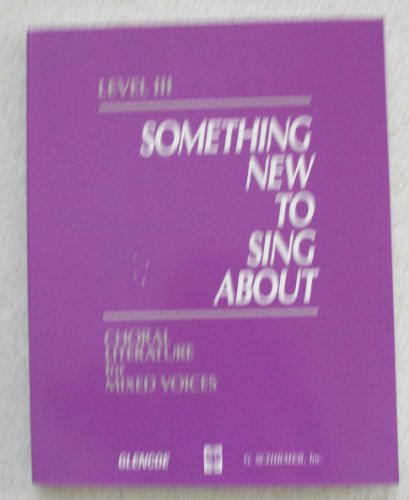 9780026421058: Something New to Sing About, Level III (Choral Literature Mixed Voices)