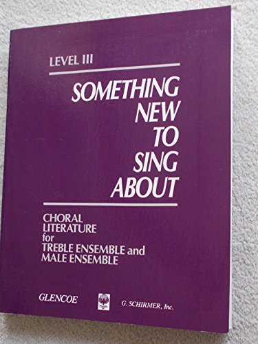 9780026421065: Something New to Sing About: Choral Literature for Treble Ensemble and Male Ensemble, Level 3