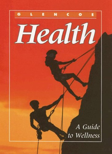Glencoe Health: A Guide to Wellness (0026514761) by Mary Bronson Merki; Don Merki; Eddye Eubanks; Gale Cornelia Flynn