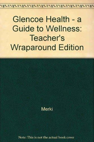 Glencoe Health: A Guide to Wellness: Teacher's: Mary B. Merki