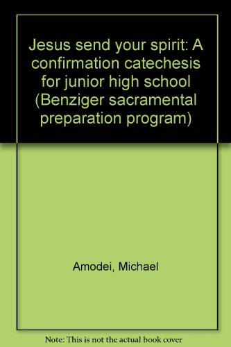 9780026524810: Jesus send your spirit: A confirmation catechesis for junior high school (Benziger sacramental preparation program)