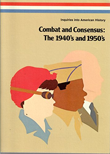 9780026529402: Combat and Consensus: The 1940's and 1950's (Inquiries Into American History)