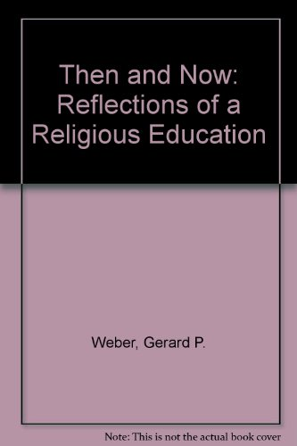Then and Now: Reflections of a Religious Education: Weber, Gerard P.