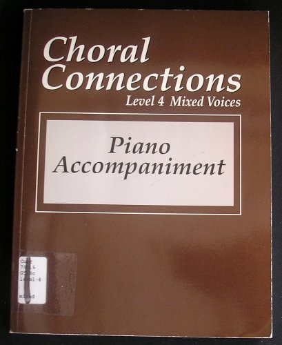 9780026555630: Choral Connections, Piano Accompaniment LEVEL 4, MIXED VOICES