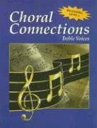 Choral Connections, Beginning Level 1, Treble Voices: Student Softcover Text (1999 Copyright)