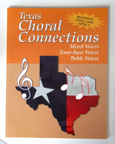 Texas Choral Connections (Mixed Voices, Tenor-Bass Voices, Treble Voices, Beginning Level 1 and ...