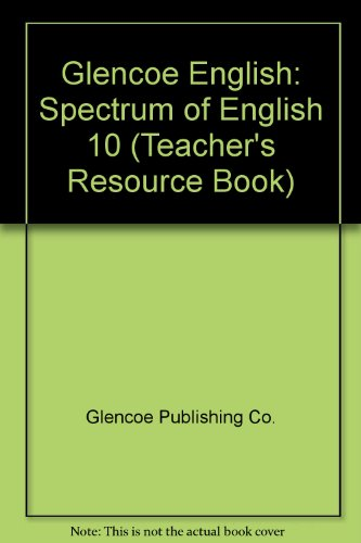 Glencoe English: Spectrum of English 10 (Teacher's Resource Book): Glencoe Publishing Co.