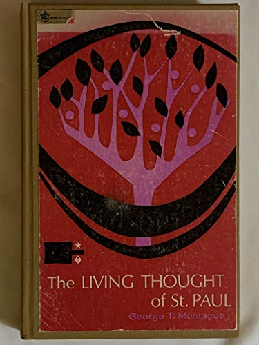 The Living Thought of Saint Paul: An: Montague, George T.